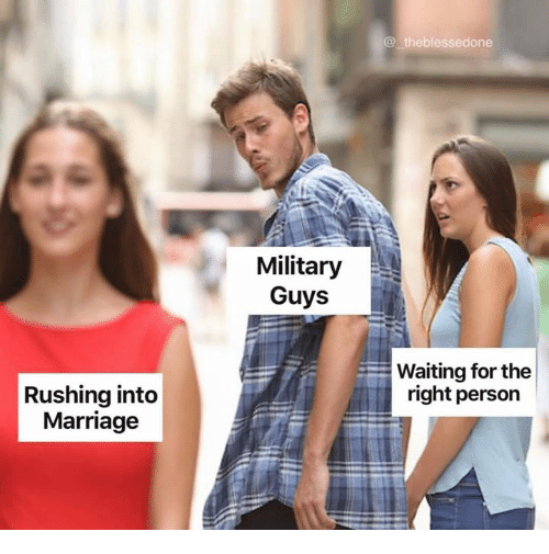 Marriage, Memes, and Military: @ theblessedone  Military  Guys  Waiting for the  right person  Rushing into  Marriage
