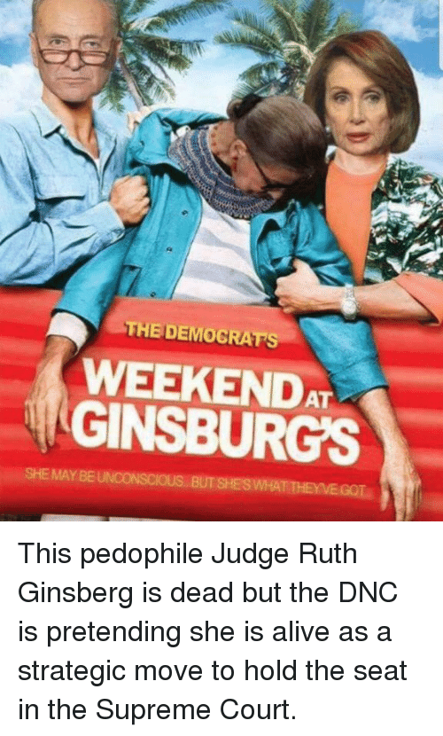 Alive, Supreme, and Supreme Court: THEDEMOGRATS  WEEKENDAT  GINSBURG'S  MAY BE  SHESWHAT THEYVE GOT