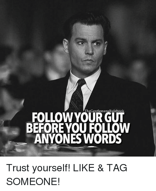 Memes, Tag Someone, and 🤖: TheGentlemenskulebook  BEFORE YOU FOLLOW  ANYONES WORDS Trust yourself! LIKE & TAG SOMEONE!