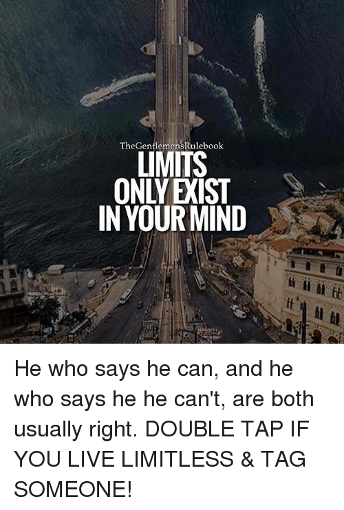 Thegentlemensrulebook Limits In Your Mind He Who Says He Can And He
