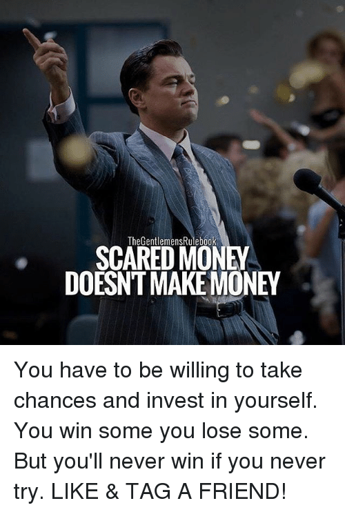 thegentlemensrulebook scared money doesnt make money you have to be 25475926 ✅ 25 best memes about make money make money memes