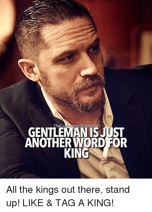 Memes, Word, and All The: TheGertlemensRulebook  GENTLEMAN ISJUST  ANOTHER WORD FOR  KING All the kings out there, stand up! LIKE & TAG A KING!