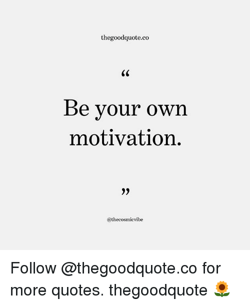 Thegoodquoteco Be Your Own Motivation Follow For More Quotes Fascinating Own It Quotes