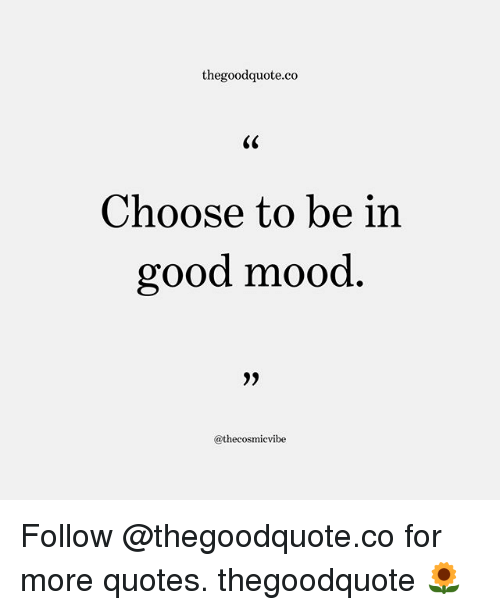 Thegoodquoteco C Choose to Be in Good Mood Follow for More ...