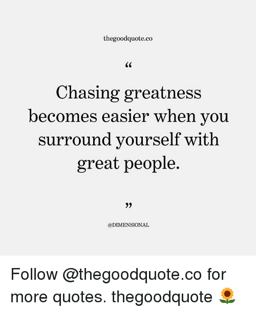 Thegoodquoteco C0 Chasing Greatness Becomes Easier When You Surround