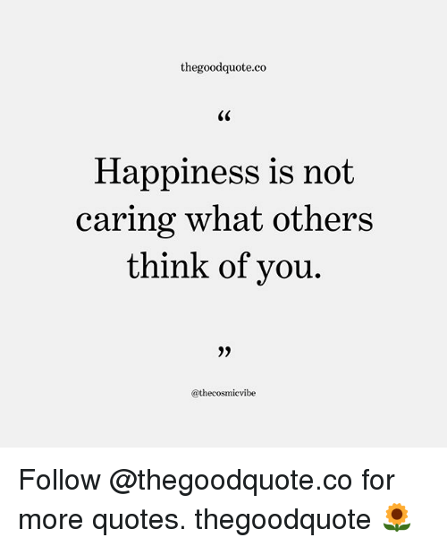 Thegoodquoteco Happiness Is Not Caring What Others Ou Follow For Best Quotes About Caring For Others