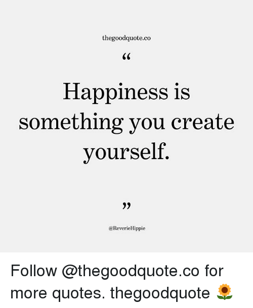 thegoodquote co happiness is something you create yourself reveriehippie follow thegoodquote co 26093834 thegoodquoteco happiness is something you create yourself follow