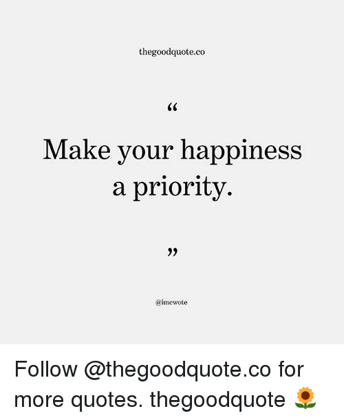 Thegoodquoteco Make Your Happiness a Priority 0 Follow for ...