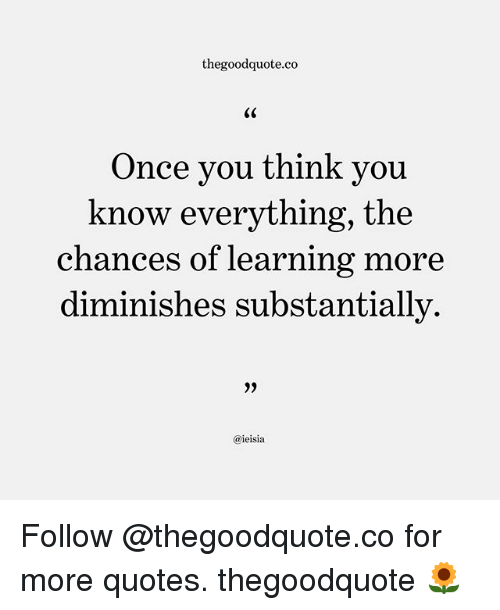 Thegoodquoteco Once You Think You Know Everything The Chances Of