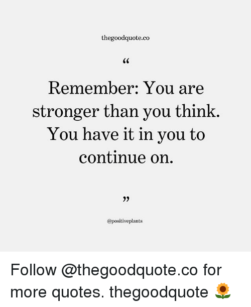 Thegoodquoteco Remember You Are Stronger Than You Think You Have It