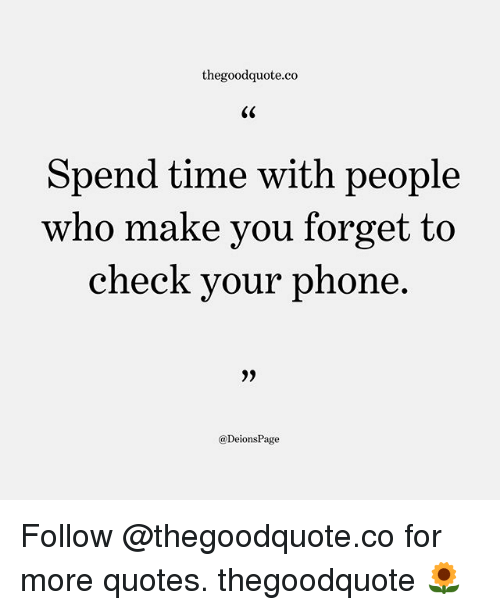 Thegoodquoteco Spend Time With People Who Make You Forget To Check