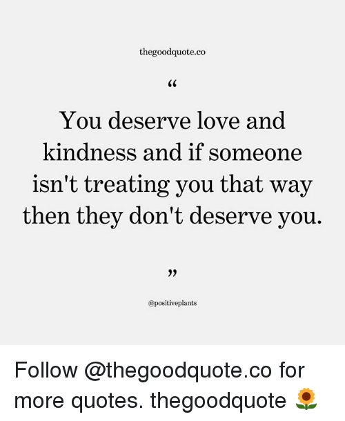 Thegoodquoteco You Deserve Love And Kindness And If Someone Isnt