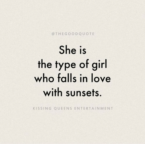 Love, Girl, and Who: @THEGOODQUOTE  She is  the type of girl  who falls in love  with sunsets  KISSING QUEENS ENTERTAINMENT