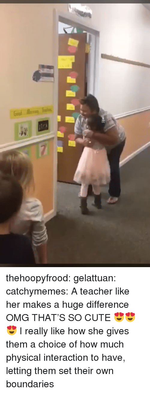 Cute, Omg, and Reddit: thehoopyfrood:  gelattuan:  catchymemes:  A teacher like her makes a huge difference  OMG THAT'S SO CUTE 😍😍😍   I really like how she gives them a choice of how much physical interaction to have, letting them set their own boundaries