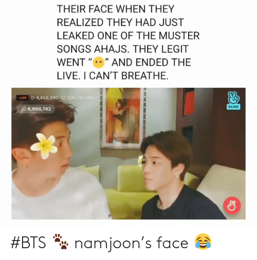 "Live, Songs, and Bts: THEIR FACE WHEN THEY  REALIZED THEY HAD JUST  LEAKED ONE OF THE MUSTER  SONGS AHAJS. THEY LEGIT  WENT """" AND ENDED THE  LIVE. I CAN'T BREATHE  LIVED 4,458,492326,736,183  VLIVE  6,960,742 #BTS 🐾 namjoon's face 😂"