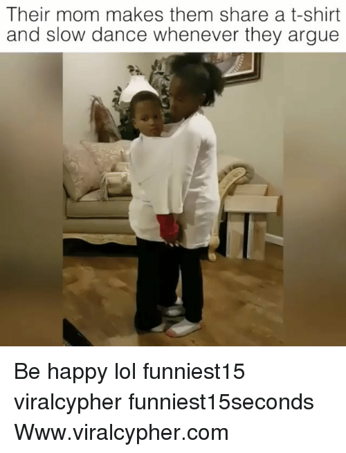 Funny, Lol, and Happy: Their mom makes them share a t-shirt  and slow dance whenever they arguee Be happy lol funniest15 viralcypher funniest15seconds Www.viralcypher.com