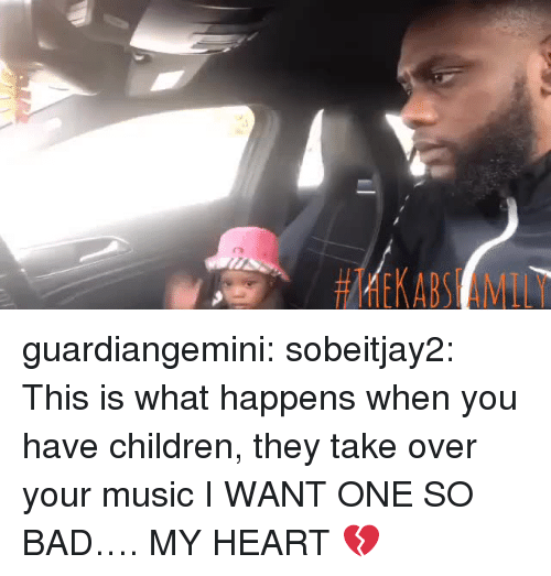 Bad, Children, and Music: guardiangemini:  sobeitjay2:  This is what happens when you have children, they take over your music  I WANT ONE SO BAD…. MY HEART 💔