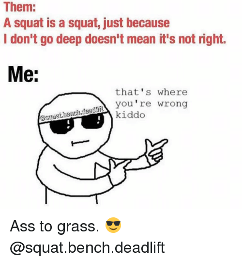 Gym, Grass, and Bench: Them:  A squat is a squat, just because  I don't go deep doesn't mean it's not right.  Me:  that's where  you're wrong  kiddo Ass to grass. 😎 @squat.bench.deadlift