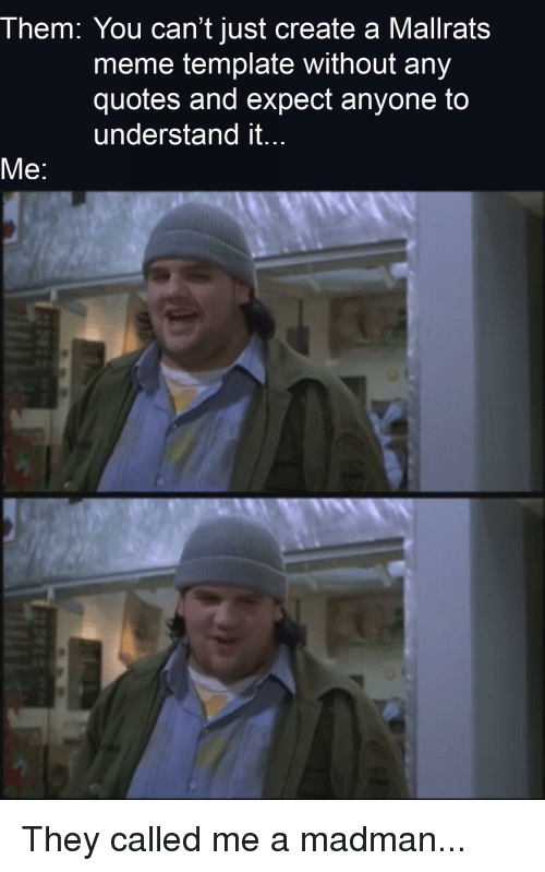 Them You Can T Just Create A Mallrats Meme Template Without Any