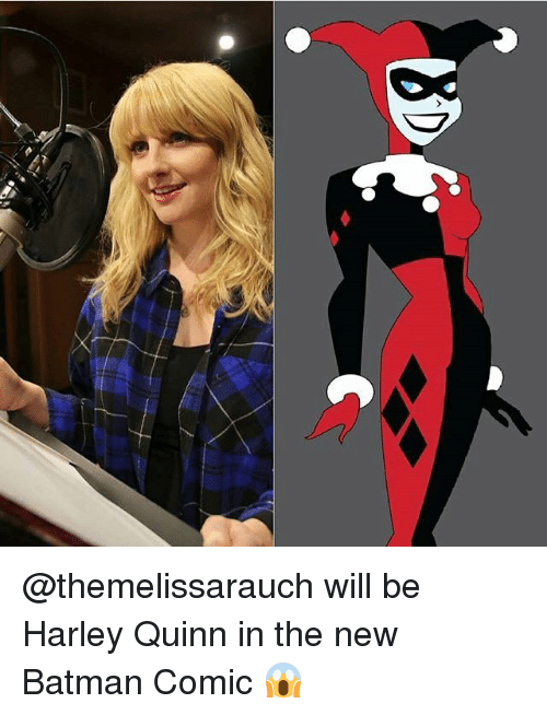 Batman, Memes, and Harley: @themelissarauch will be Harley Quinn in the new Batman Comic 😱
