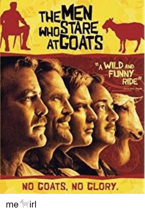 Funny, Wild, and Irl: THEMEN  AT  GOATS  A WILD AND  FUNNY  NO GOATS, NO GLORY.