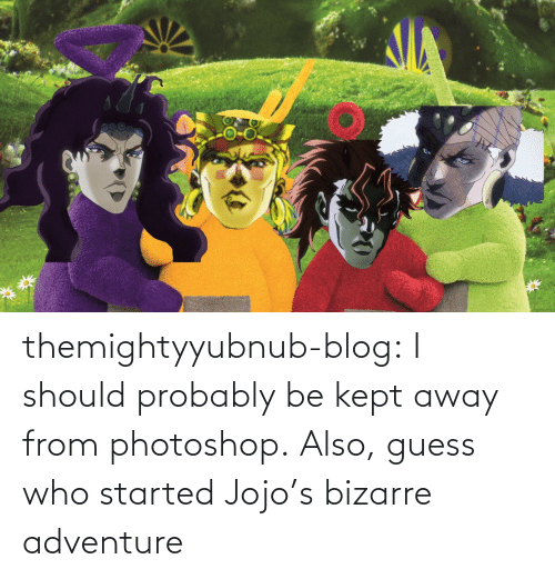 Photoshop, Tumblr, and Blog: themightyyubnub-blog:  I should probably be kept away from photoshop.  Also, guess who started Jojo's bizarre adventure
