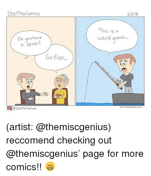 Memes, Weird, and Fish: themiscGenius  6/3118  This is a  Weird aame...  Do you have  a seven  Go fish  uw misCbenNS.com  回@the misc6enus (artist: @themiscgenius) reccomend checking out @themiscgenius' page for more comics!! 😁