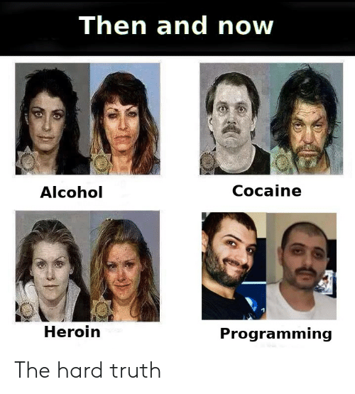 Heroin, Alcohol, and Cocaine: Then and now  Alcohol  Cocaine  Heroin  Programming The hard truth