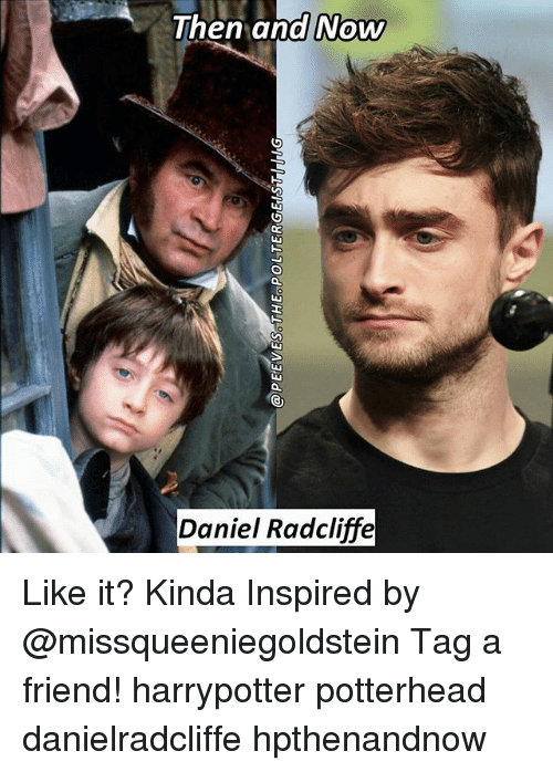then and now daniel radcliffe like it kinda inspired by 22798355 ✅ 25 best memes about daniel radcliffe daniel radcliffe memes