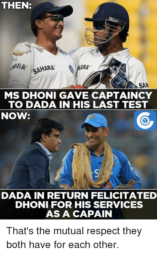 Memes, Dada, and 🤖: THEN:  HARA  ARA  SAHARA  SAM  MS DHONI GAVE CAPTAINCY  TO DADA IN HIS LAST TEST  NOW.  DADA IN RETURN FELICITATED  DHONI FOR HIS SERVICES  ASA CAPAIN That's the mutual respect they both have for each other.