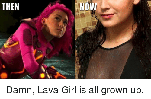 Funny Meme For Girl : Then now damn lava girl is all grown up funny meme on me.me