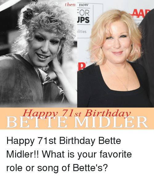 then now or ps ilities happy 71st birthday bette midler 7734062 then now or ps ilities happy 71st birthday bette midler happy 71st