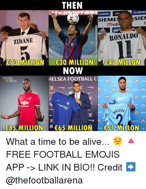 Adidas, Alive, and Football: THEN  PEPSI CAP  -PEPSI  SIEME  SIE  mob  adidas  ZIDANE  RONALD0  73 MILLION 30 MILLION E42 MILLON  NOW  HELSEA FOOTBALL C  NISsh  NALKER  85 MILLION  65 MILLION51 MILLON What a time to be alive... 😔 🔺FREE FOOTBALL EMOJIS APP -> LINK IN BIO!! Credit ➡️ @thefootballarena