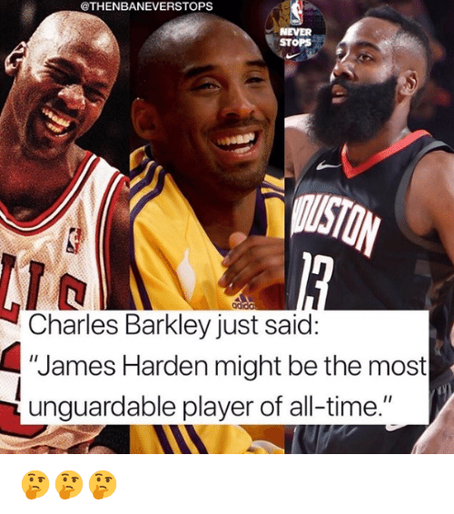 "James Harden, Charles Barkley, and Time: @THENBANEVERSTOPS  NEVER  STOPS  Charles Barkley just said:  ""James Harden might be the most  unguardable player of all-time."" 🤔🤔🤔"