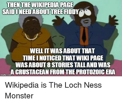 Funny, Loch Ness Monster, and Monster: THENTHEWIKIPEDIA PAGE  SAID I NEED ABOUT TREE FİDDY  e  WELL ITWAS ABOUT THAT  TIMEI NOTICED THAT WIKI PAGE  WAS ABOUT 8 STORIES TALLAND WAS  A CRUSTACEAN FROM THE PROTOZOIC ERA