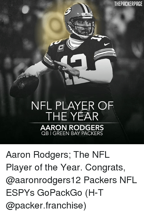 Aaron Rodgers, Green Bay Packers, and Memes: THEPACKERPAGE  NFL PLAYER OF  THE YEAR  AARON RODGERS  QB GREEN BAY PACKERS Aaron Rodgers; The NFL Player of the Year. Congrats, @aaronrodgers12 Packers NFL ESPYs GoPackGo (H-T @packer.franchise)