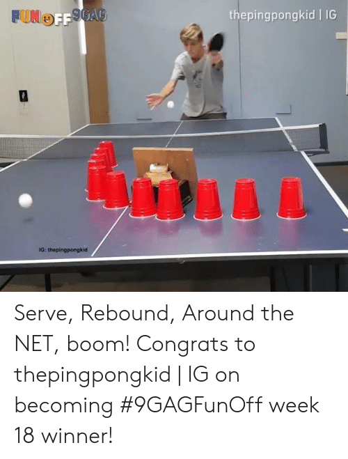 Dank, Boom, and 🤖: thepingpongkid IG  FUNG Serve, Rebound, Around the NET, boom! Congrats to thepingpongkid | IG on becoming #9GAGFunOff week 18 winner!