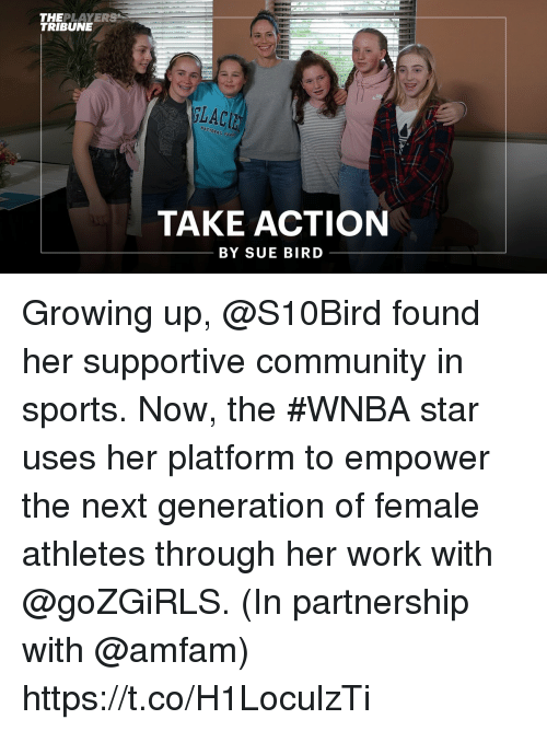 Community, Growing Up, and Memes: THEPLAYERS  TRIBUNE  GLACI  ATIONAL PAR  TAKE ACTION  BY SUE BIRD Growing up, @S10Bird found her supportive community in sports.  Now, the #WNBA star uses her platform to empower the next generation of female athletes through her work with @goZGiRLS. (In partnership with @amfam) https://t.co/H1LoculzTi