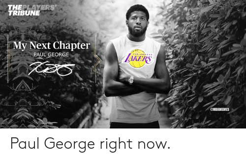 Los Angeles Lakers, Nba, and Paul George: THEPLAYERS  TRIBUNE  My Next Chapter  PAUL GEORGE  LAKERS  CNBAMEMES Paul George right now.