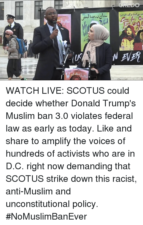 Memes, Muslim, and Live: ther WATCH LIVE: SCOTUS could decide whether Donald Trump's Muslim ban 3.0 violates federal law as early as today. Like and share to amplify the voices of hundreds of activists who are in D.C. right now demanding that SCOTUS strike down this racist, anti-Muslim and unconstitutional policy. #NoMuslimBanEver