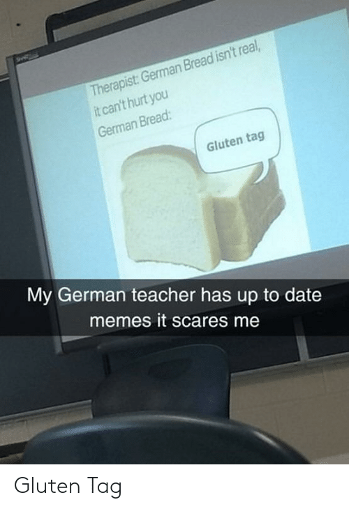 therapist german bread isnt real it cant hurt you german