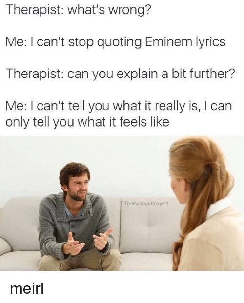 Eminem Lyrics And Quotes Therapist Whats Wrong Me I Can