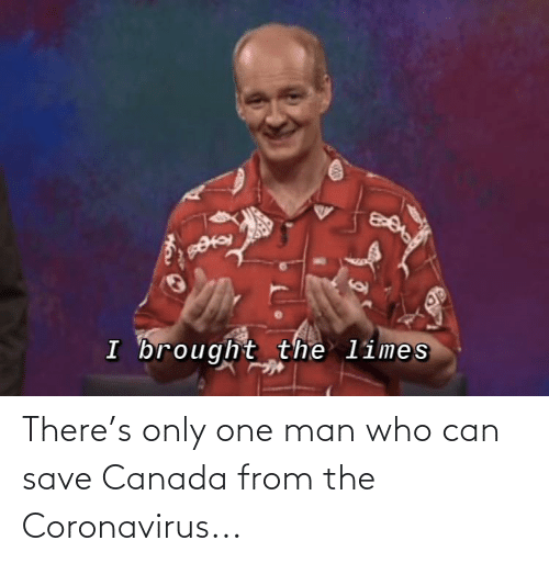 There S Only One Man Who Can Save Canada From The Coronavirus