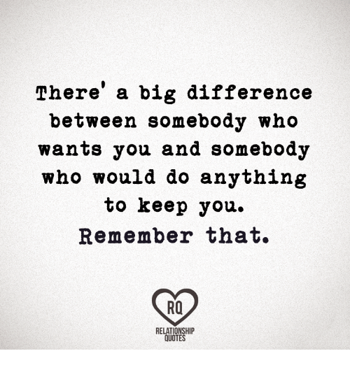 There A Big Difference Between Somebody Who Wants You And Somebody