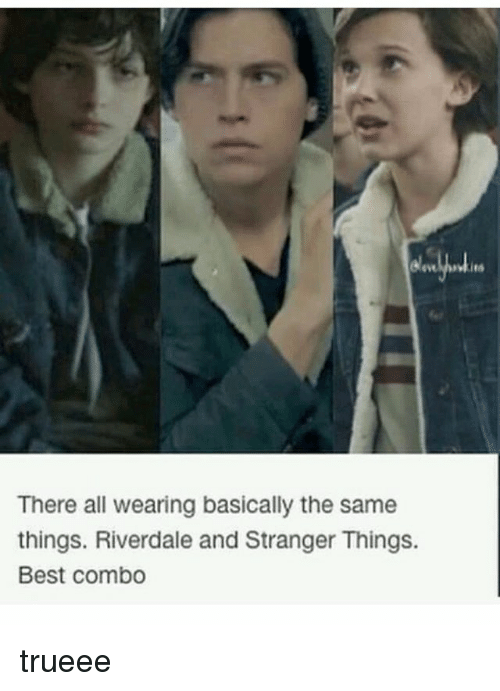 Memes, Best, and 🤖: There all wearing basically the same  things. Riverdale and Stranger Things.  Best combo trueee
