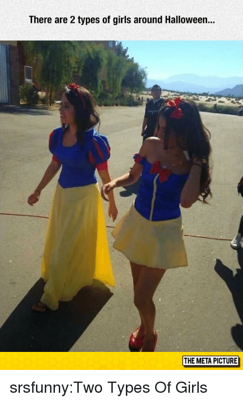 Girls, Halloween, and Tumblr: There are 2 types of girls around Halloween.  THE META PICTURE srsfunny:Two Types Of Girls