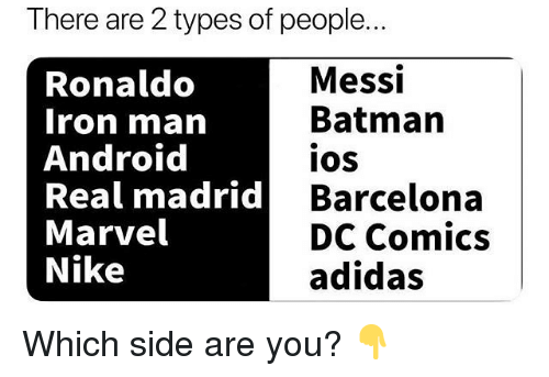 Adidas, Android, and Barcelona: There are 2 types of people..  Ronaldo  Iron man  Android  Real madrid B  Marvel  Nike  Messi  Batman  IOS  Barcelona  DC Comics  adidas Which side are you? 👇