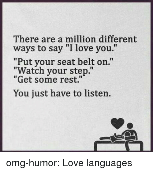 """Love, Omg, and Tumblr: There are a million different  ways to say """"I love you.""""  """"Put your seat belt on.""""  """"Watch your step.""""  """"Get some rest.""""  You just have to listen. omg-humor:  Love languages"""