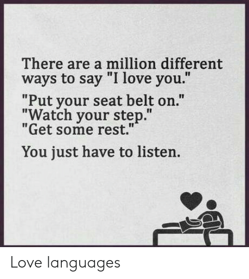 """Love, I Love You, and Watch: There are a million different  ways to say """"I love you.""""  """"Put your seat belt on.""""  """"Watch your step.""""  """"Get some rest.""""  You just have to listen. Love languages"""