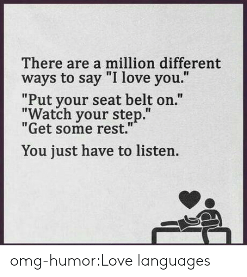 """Love, Omg, and Tumblr: There are a million different  ways to say """"I love you.""""  """"Put your seat belt on.""""  """"Watch your step.""""  """"Get some rest.""""  You just have to listen. omg-humor:Love languages"""